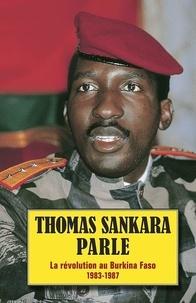 Thomas Sankara - Thomas Sankara parle - La révolution au Burkina-Faso 1983-1987.