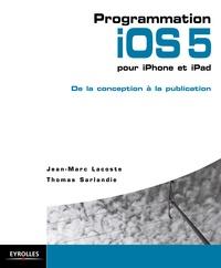 Thomas Sarlandie et Jean-Marc Lacoste - Programmation iOS 5 pour iPhone et iPad - Conception, programmation et publication.