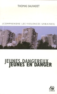 Jeunes dangereux jeunes en danger - Comprendre les violences urbaines.pdf