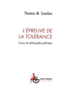 Thomas Scanlon - L'épreuve de la tolérance - Essais de philosophie politique.