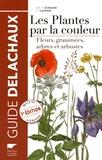 Thomas Schauer et Claus Caspari - Les plantes par la couleur - Fleurs, graminées, arbres et arbustes.