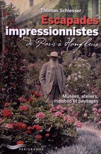 Thomas Schlesser - Escapades impressionnistes - De Paris à Honfleur - Musées, ateliers, maisons et paysages.