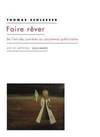Thomas Schlesser - Faire rêver - De l'art des Lumières au cauchemar publicitaire.