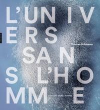 Thomas Schlesser - L'Univers sans l'Homme.