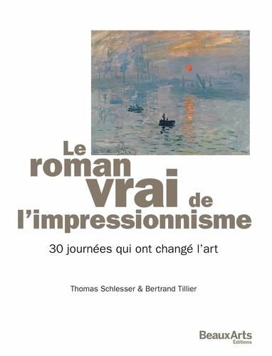 Thomas Schlesser et Bertrand Tillier - Le roman vrai de l'impressionnisme - 30 journées qui ont changé l'art.