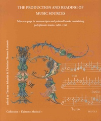 Thomas Schmidt et Christian Thomas Leitmeir - The Production and Reading of Music Sources - Mise-en-page in manuscripts and printed books containing polyphonic music, 1480-1530.