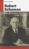 Thomas Schreiber - Robert Schuman - de la déclaration Schuman à pour l'Europe.