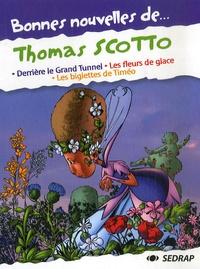 Thomas Scotto - Bonnes nouvelles de... Thomas Scotto - Derrière le Grand Tunnel ; les fleurs de glace ; Les biglettes de Timéo.