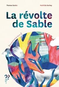 Thomas Scotto et Mathilde Barbey - La révolte de sable.