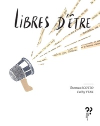 Thomas Scotto et Cathy Ytak - Libres d'être.