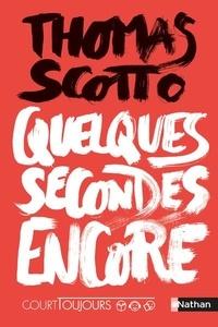 Thomas Scotto - Quelques secondes encore.