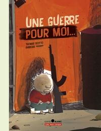 Thomas Scotto et  Barroux - Une guerre pour moi.