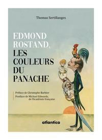 Thomas Sertillanges - Edmond Rostand, les couleurs du panache.