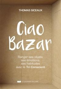 Thomas Siceaux - Ciao Bazar - Ranger ses objets, ses émotions, ses habitudes avec le Tri Conscient.