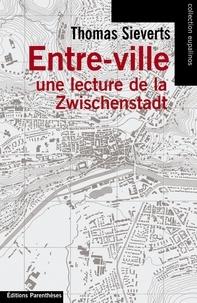Thomas Sieverts - Entre-ville - Une lecture de la Zwischenstadt.