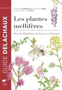 Thomas Silberfeld et Catherine Reeb - Les plantes mellifères - Plus de 200 plantes de France et d'Europe.