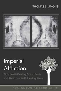 Thomas Simmons - Imperial Affliction - Eighteenth-Century British Poets and Their Twentieth-Century Lives.