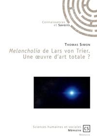 Télécharger Google Book en ligne Melancholia de Lars von Trier  - Une œuvre d'art totale ? 9782753906181 PDF CHM MOBI par Thomas Simon in French