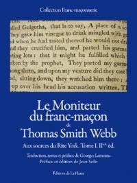 """Thomas Smith Webb - Le Moniteur du franc-maçon de Thomas Smith Webb - Aux sources du """"Rite York"""" Tome 1."""