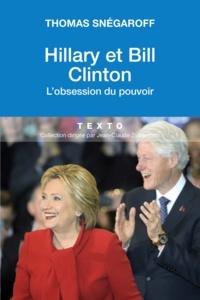 Thomas Snégaroff - Bill et Hillary Clinton - Le mariage de l'amour et du pouvoir.