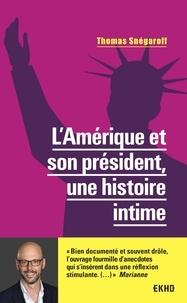 Thomas Snégaroff - L'Amérique et son président - Une histoire intime.