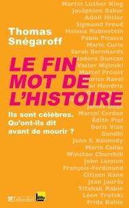 Thomas Snégaroff - Le fin mot de l'histoire - Ils sont célèbres. Qu'ont-ils dit avant de mourir ?.