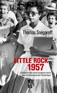 Thomas Snégaroff - Little Rock 1957 - L'histoire des neufs lycéens noirs qui ont bouleversé l'Amérique.