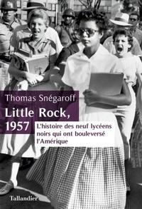 Thomas Snégaroff - Little rock, 1957 - L'histoire des neuf lycéens noirs qui ont bouleversé l'Amérique.