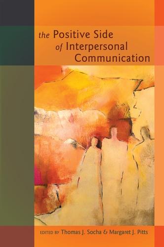 Thomas Socha et Margaret j. Pitts - The Positive Side of Interpersonal Communication.
