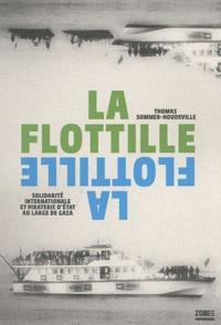 Thomas Sommer-Houdeville - La flottille - Solidarité internationale et piraterie d'Etat au large de Gaza.