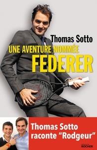 Une aventure nommée Federer - Thomas Sotto - Format ePub - 9782268100869 - 11,99 €