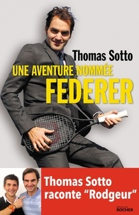 "Thomas Sotto - Une aventure nommée Federer - Thomas Sotto raconte ""Rodgeur""."
