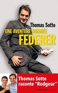 Thomas Sotto - Une aventure nommée Federer.