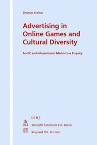 Thomas Steiner - Advertising in Online Games and Cultural Diversity - An EC and International Media Law Enquiry.