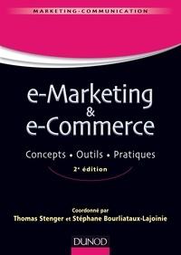 Thomas Stenger et Stéphane Bourliataux-Lajoinie - E-marketing & e-commerce - 2e éd - Concepts, outils, pratiques.