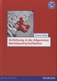Thomas Straub - Einführung in die Allgemeine Betriebswirtschaftslehre.