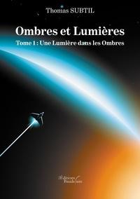 Thomas Subtil - Ombres et lumières - Tome 1, Une lumière dans les ombres.