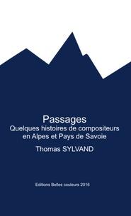 Thomas Sylvand - Passages - Quelques histoires de compositeurs en Alpes et Pays de Savoie.