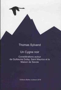 Thomas Sylvand - Un cygne noir - Considération autour de Guillaume Dufay, Saint Maurice et la Maison de Savoie.