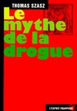 Thomas Szasz - Le mythe de la drogue.