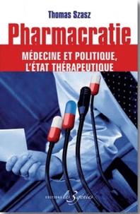 Thomas Szasz - Pharmacratie - Médecine et politique l'état thérapeutique.