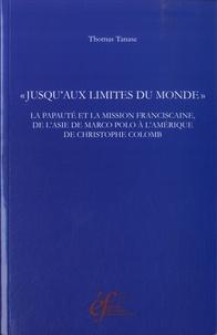"""Thomas Tanase - """"Jusqu'aux limites du monde"""" - La papauté et la mission franciscaine, de l'Asie de Marco Polo à l'Amérique de Christophe Colomb."""