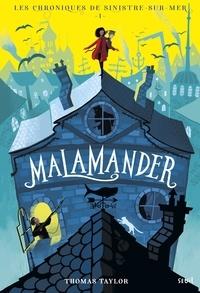 Thomas Taylor - Les chroniques de Sinistre-sur-mer Tome 1 : Malamander.