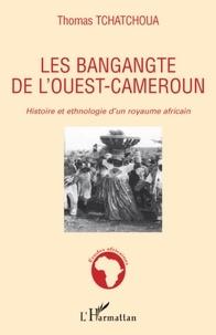 Thomas Tchatchoua - Les bangangte de l'Ouest-Cameroun - Histoire et ethnologie d'un royaume africain.