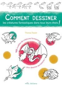 Thomas Tessier - Comment dessiner les créatures fantastiques dans tous leurs états !.