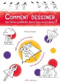 Thomas Tessier - Comment dessiner tes héros préférés dans tous leurs états !.