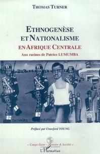 Thomas Turner - Ethnogenèse et nationalisme en Afrique centrale - Aux racines de Patrice Lumumba.