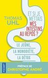 Thomas Uhl - Et si je mettais mes intestins au repos ? - Le jeûne, la monodiète, la détox. Les 3 clés de la vitalité.