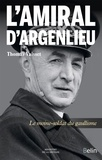Thomas Vaisset - L'amiral d'Argenlieu - Le moine-soldat du gaullisme.