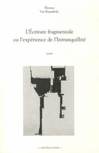 Thomas Van Ruymbeke - L'Ecriture fragmentale ou l'expérience de l'Intranquillité.